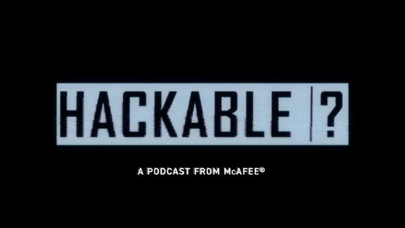 Hackable? A Podcast from McAfee
