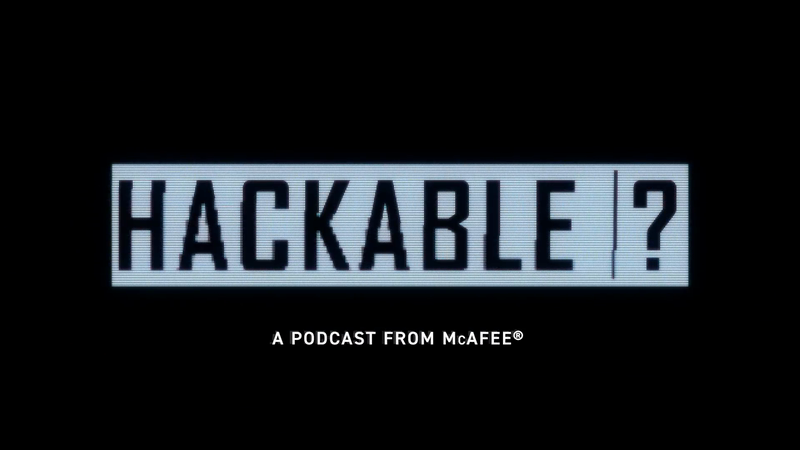 Hackable? An Original Podcast from McAfee Season 3 & 4