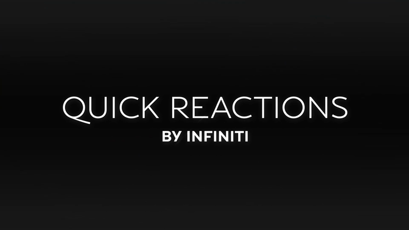 Quick Reactions for INFINITI